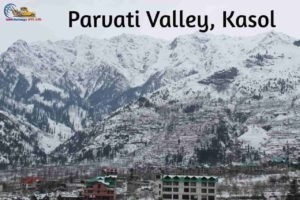Parvati-Valley-Kasol-Places-to-visit-in-manali